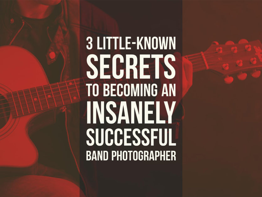 3 Little-Known Secrets to Becoming an Insanely Successful Band Photographer
