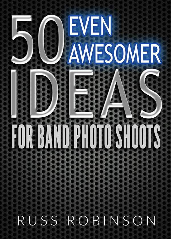 50 Even Awesomer Ideas for Band Photo Shoots